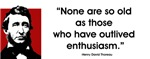 "Thoreau. No one are so old... ~ ""None are so old as those who have outlived 