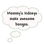 Mommy's Kidneys