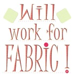 Will Work For Fabric!
