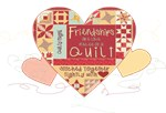 Friendships are like Quilts in Hearts! NEW DESIGN!