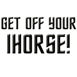 Get Off Your IHorse T-Shirts etc!