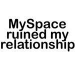 MySpace ruined my relationship