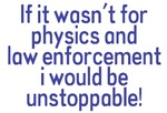 I would be unstoppable! (if it wasn't for physics and law enforcement!) Damn gravity! Phoo! Why can't I walk on walls! Big brother is watching! If you would be unstoppable if it wasn't for those darn laws of nature or your local police department these pr