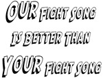 Our Fight Song Better Than Yours T-Shirts & Gifts