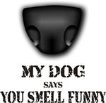 My dog says you smell funny