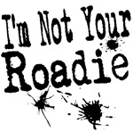 I'm not your Roadie T-shirts and Gifts
