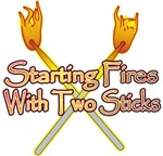 Starting Fires with Sticks t-shirts gifts