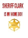 Sheriff Clark Is My Home Boy