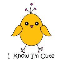 I know I'm Cute chicky