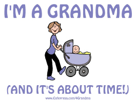 I'M A GRANDMA (AND IT'S ABOUT TIME!)
