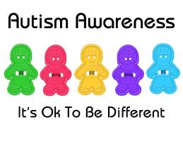 AUTISM AWARENESS: IT'S OK TO BE DIFFERENT