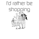 I'd Rather Be Shopping T-shirts and Gifts