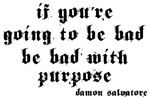 Damon Bad With Purpose Quote Shirts