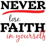 Never Lose Faith In Yourself