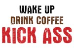 Wake Up Drink Coffee Kick Ass