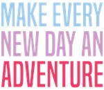 Make Every New Day an Adventure