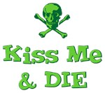Kiss Me and Die T-shirts