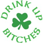 Drink Up Bitches Shirts