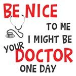Be Nice I Might Be Your Doctor Shirts