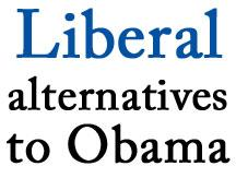 Liberal Alternatives to Obama