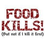 Food Kills! (But not if I kill it first) T-Shirts
