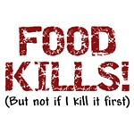 Food Kills! (But not if I kill it first) T-Shirts