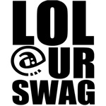 lol at your swag