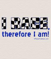 I Race therefore I am! T-shirts and more