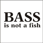 Bass Is Not A Fish