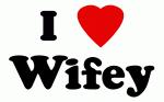 I Love Wifey