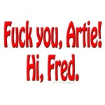 Fuck you Artie, Hi Fred.