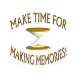 MAKE TIME FOR MAKING MEMORIES!