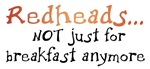 Redheads...not<br>just for breakfast...