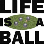 Life Is A Ball Bocce