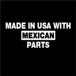 Made In USA with Mexican Parts