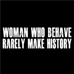 Woman who behave rarely make history