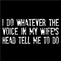 I Do Whatever The Voice In My Wife's Head Tell Me