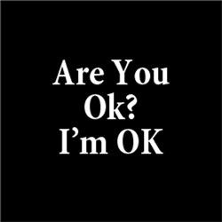 Are You Ok? I'm OK