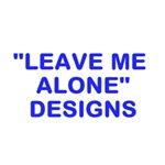Leave Me Alone Designs