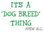 It's a Dog Breed Thing
