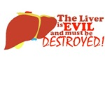 The liver is evil and must be destroyed