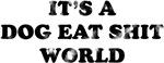 Dog Eat Shit World Black