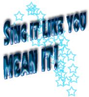 Sing it Like you Mean it!