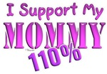 I Support My Mommy 110% (Pink)