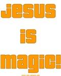 Jesus is Magic!