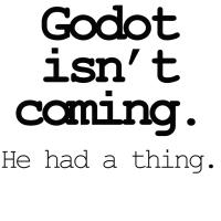 Godot isn't coming. He had a thing.