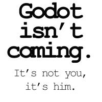 Godot isn't coming. It's not you, it's him.
