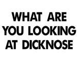 What are you looking at dicknose