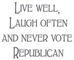 Live, Laugh,Never Vote Republican