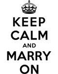 KEEP CALM AND MARRY ON
